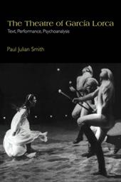 The Theatre of Garcia Lorca: Text, Performance, Psychoanalysis - Smith, Paul Julian