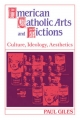 American Catholic Arts and Fictions - Paul Giles