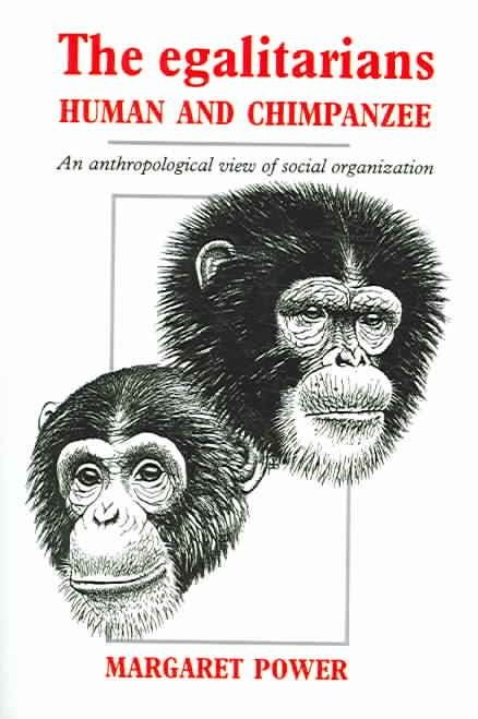 The Egalitarians - Human and Chimpanzee - Margaret Power