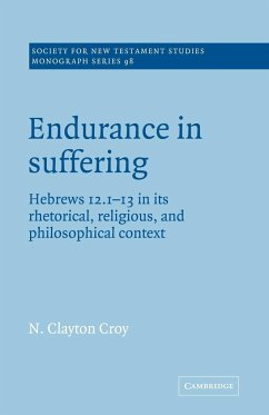 Endurance in Suffering: Hebrews 12:1-13 in Its Rhetorical, Religious, and Philosophical Context - Croy, N. Clayton