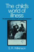 The Child's World of Illness: The Development of Health and Illness Behaviour