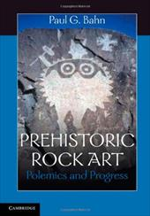 Prehistoric Rock Art: Polemics and Progress - Bahn, Paul