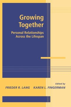 Growing Together: Personal Relationships Across the Life Span - Lang, Frieder R. Fingerman, Karen L. , PhD