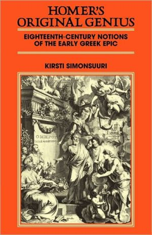 Homer's Original Genius: Eighteenth-Century Notions of the Early Greek Epic (1688-1798) - Kirsti Simonsuuri, Simonsuuri Kirsti