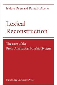 Lexical Reconstruction: The Case of the Proto-Athapaskan Kinship System - Isidore Dyen, David F. Aberle