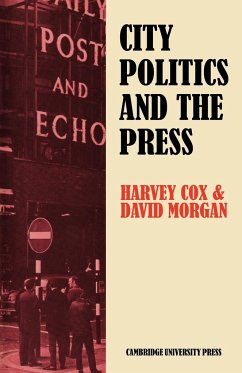 City Politics and the Press: Journalists and the Governing of Merseyside - Cox, Harvey Morgan, David Harvey, Cox