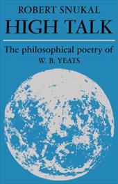 High Talk: The Philosophical Poetry of W. B. Yeats - Snukal, Robert / Robert, Snukal