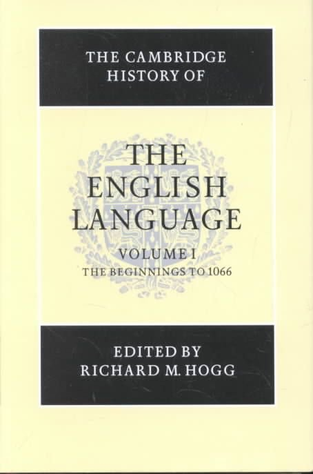 The Cambridge History of the English Language: Beginnings to 1066 v.1 - Richard M. Hogg