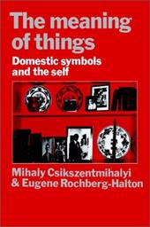 The Meaning of Things: Domestic Symbols and the Self - Csikszentmihalyi, Mihaly / Rochberg-Halton, Eugene / Halton, Eugene