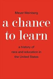 A Chance to Learn: The History of Race and Education in the United States - Weinberg, Meyer
