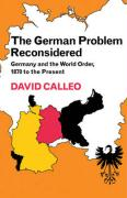 The German Problem Reconsidered: Germany and the World Order 1870 to the Present