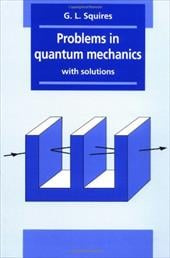 Problems in Quantum Mechanics: With Solutions - Squires, Gordon Leslie