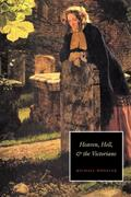 Wheeler, Michael: Heaven, Hell, and the Victorians