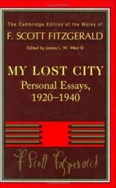 Fitzgerald: My Lost City: Personal Essays, 1920 1940 - Fitzgerald, F. Scott / Bruccoli, Matthew J. / West III, James L. W.