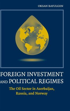 Foreign Investment and Political Regimes: The Oil Sector in Azerbaijan, Russia, and Norway - Bayulgen, Oksan