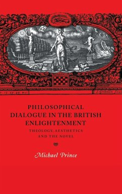 Philosophical Dialogue in the British Enlightenment: Theology, Aesthetics and the Novel - Prince, Michael