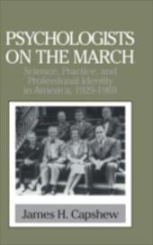 Psychologists on the March: Science, Practice, and Professional Identity in America, 1929 1969 - Capshew, James H. / Ash, Mitchell G. / Woodward, William R.
