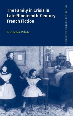 The Family in Crisis in Late Nineteenth-Century French Fiction - White, Nicholas