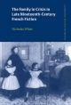 Family in Crisis in Late Nineteenth-Century French Fiction - Nicholas White