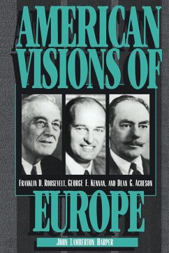 American Visions of Europe: Franklin D. Roosevelt, George F. Kennan, and Dean G. Acheson - Harper, John Lamberton Kennan, George Frost Acheson, Dean G.