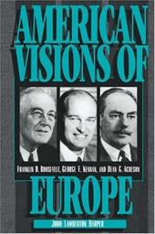 American Visions of Europe: Franklin D. Roosevelt, George F. Kennan, and Dean G. Acheson - Harper, John Lamberton / Kennan, George Frost / Acheson, Dean G.