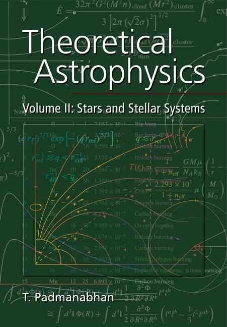 Theoretical Astrophysics: Volume 2, Stars and Stellar Systems - T. Padmanabhan