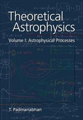 Theoretical Astrophysics: Volume 1: Astrophysical Processes - Padmanabhan, T.