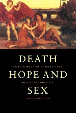 Death, Hope and Sex: Steps to an Evolutionary Ecology of Mind and Morality - Chisholm, James S.