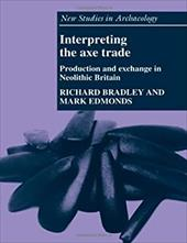 Interpreting the Axe Trade: Production and Exchange in Neolithic Britain - Bradley, Richard / Edmonds, Mark / Renfrew, Colin