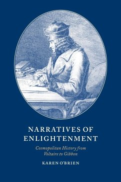 Narratives of Enlightenment: Cosmopolitan History from Voltaire to Gibbon - O'Brien, Karen