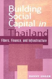 Building Social Capital in Thailand: Fibers, Finance and Infrastructure - Unger, Danny / Ravenhill, John / Cotton, James