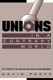Unions in a Contrary World: The Future of the Australian Trade Union Movement - Peetz, David / Brennan, Geoffrey / Castles, Francis G.