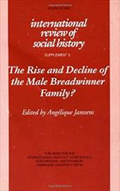 The Rise and Decline of the Male Breadwinner Family?: Studies in Gendered Patterns of Labour Division and Household Organisation - Janssens, Angelique / Angelique, Janssens