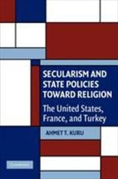 Secularism and State Policies Toward Religion: The United States, France, and Turkey - Kuru, Ahmet T.