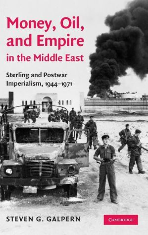 Money, Oil, and Empire in the Middle East: Sterling and Postwar Imperialism, 1944-1971