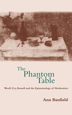 The Phantom Table: Woolf, Fry, Russell and the Epistemology of Modernism - Banfield, Ann
