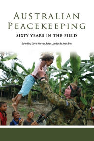Australian Peacekeeping: Sixty Years in the Field - David Horner