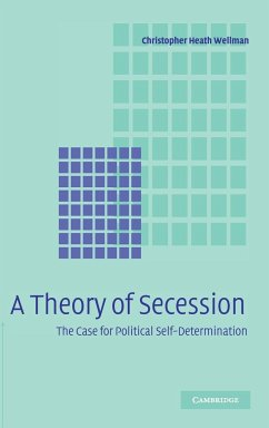 A Theory of Secession: The Case for Political Self-Determination - Wellman, Christopher Heath