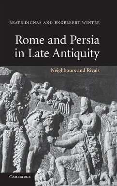 Rome and Persia in Late Antiquity: Neighbours and Rivals - Dignas, Beate Winter, Engelbert