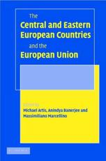 The Central and Eastern European Countries and the European Union - Artis, Michael J. (EDT)/ Banerjee, Anindya (EDT)/ Marcellino, Massimiliano (EDT)