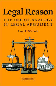 Legal Reason: The Use of Analogy in Legal Argument - Lloyd L. Weinreb