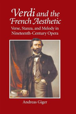 Verdi and the French Aesthetic: Verse, Stanza, and Melody in Nineteenth-Century Opera - Giger, Andreas