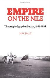 Empire on the Nile: The Anglo-Egyptian Sudan, 1898 1934 - Daly, M. W.