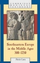 Southeastern Europe in the Middle Ages, 500-1250 - Florin Curta; Paul Stephenson