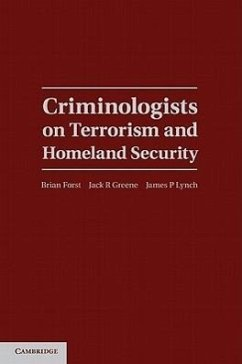 Criminologists on Terrorism and Homeland Security - Herausgeber: Forst, Brian Lynch, James P. Greene, Jack R.