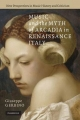 Music and the Myth of Arcadia in Renaissance Italy - Giuseppe Gerbino