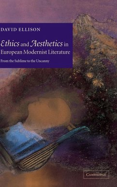 Ethics and Aesthetics in European Modernist Literature: From the Sublime to the Uncanny - Ellison, David R.