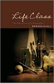Life Class: The Education of a Biographer - Brenda Niall