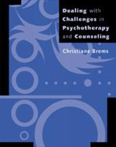 Dealing with Challenges in Psychotherapy and Counseling - Brems, Christiane
