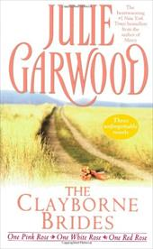 The Clayborne Brides: One Pink Rose, One White Rose, One Red Rose - Garwood, Julie